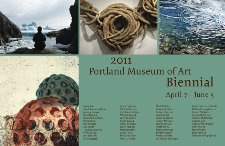 The 2011 Portland Museum of Art Biennial, curated by Jim Kempner, David Row and Joanna Marsh, was the result of 47 artists being selected from 902 applicants. A total of 65 works were on view.